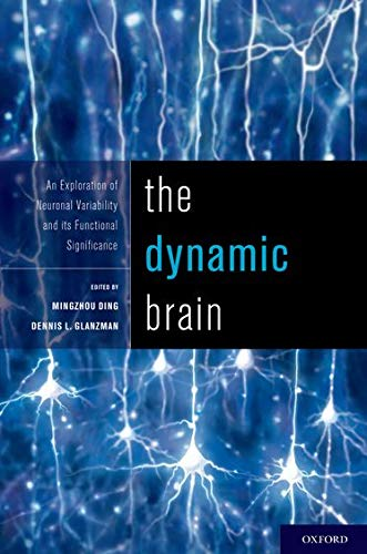 9780195393798: The Dynamic Brain: An Exploration of Neuronal Variability and its Functional Significance