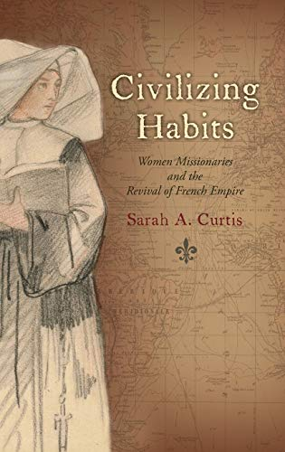 9780195394184: Civilizing Habits: Women Missionaries and the Revival of French Empire