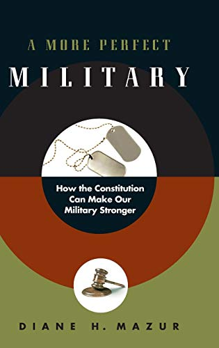 More Perfect Military: How the Constitution Can Make Our Military Stronger.: Diane H. Mazur