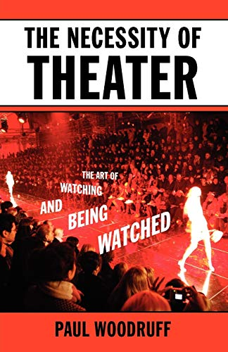 9780195394801: The Necessity of Theater: The Art of Watching and Being Watched