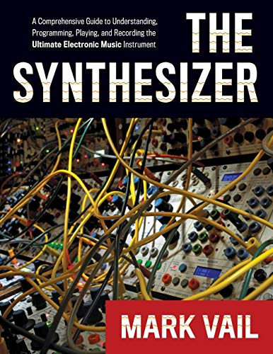 9780195394894: The Synthesizer: A Comprehensive Guide to Understanding, Programming, Playing, and Recording the Ultimate Electronic Music Instrument