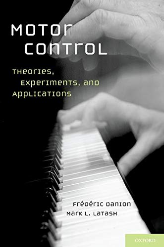 Motor Control: Theories, Experiments, and Applications: Frederic Danion PhD;