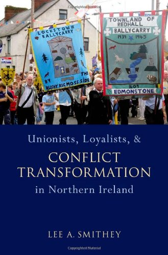 Unionists, Loyalists, and Conflict Transformation in Northern Ireland.: SMITHEY, L.,