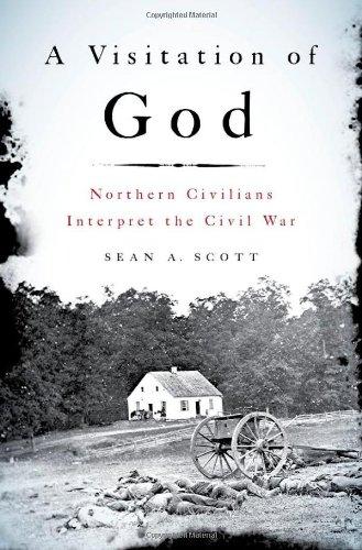 A Visitation of God. Northern Civilians Interpret the Civil War.: SCOTT, S. A.,