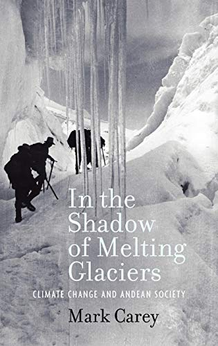 9780195396065: In the Shadow of Melting Glaciers: Climate Change and Andean Society