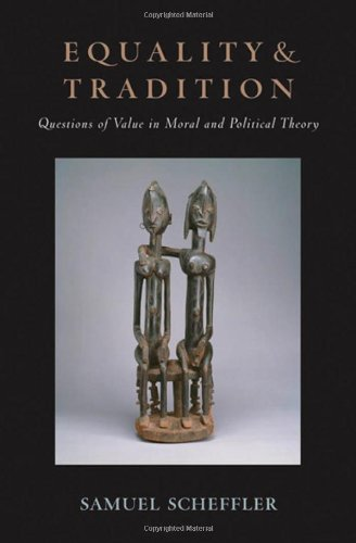 Equality and tradition : questions of value in moral and political theory.: Scheffler, Samuel.