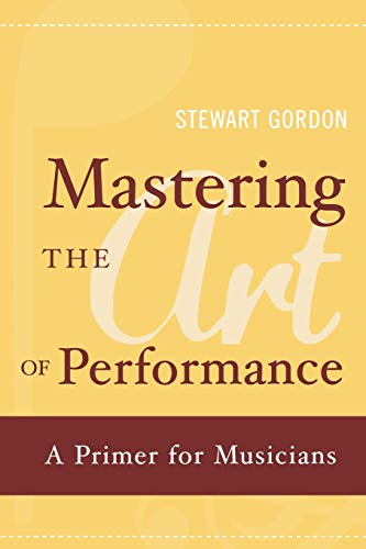 9780195398724: Mastering the Art of Performance: A Primer for Musicians