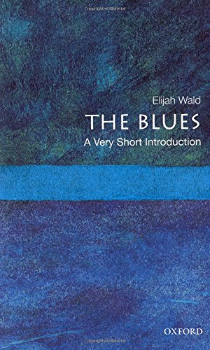 The Blues: A Very Short Introduction (Very Short Introductions): Wald, Elijah