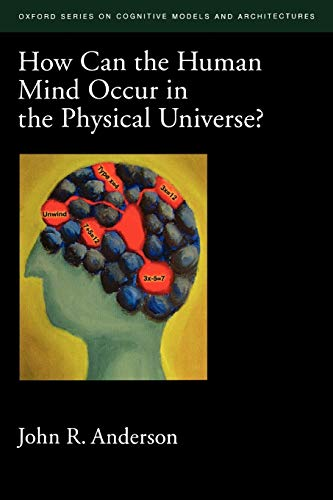 9780195398953: How Can the Human Mind Occur in the Physical Universe? (Oxford Series on Cognitive Models and Architectures)