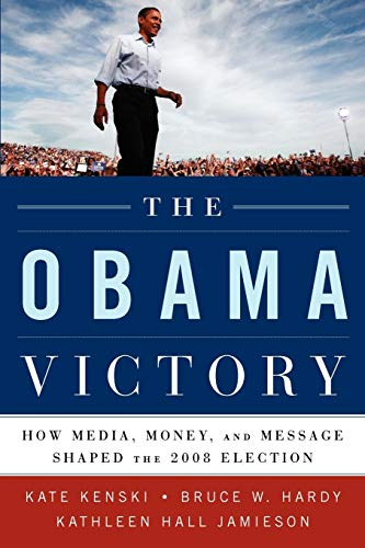 9780195399561: The Obama Victory: How Media, Money, and Message Shaped the 2008 Election