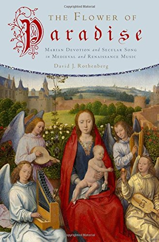 9780195399714: The Flower of Paradise: Marian Devotion and Secular Song in Medieval and Renaissance Music