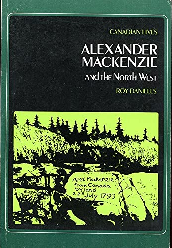 9780195401868: Alexander Mackenzie and the North West (Canadian lives)