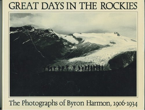 Great Days in the Rockies: The Photographs of Byron Harmon, 1906-1934. Ed by Carole Harmon. With a ...