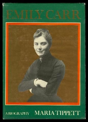 Emily Carr: A Biography: Tippett, Maria
