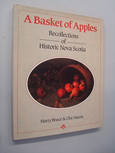 A BASKET OF APPLES: Recollections of Historic Nova Scotia