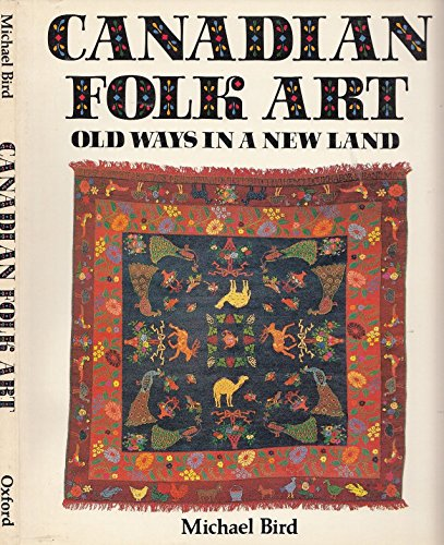 Canadian folk art: Old ways in a new land: Michael S. Bird