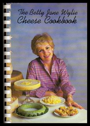 THE BETTY JANE WYLIE CHEESE COOKBOOK (Signed: WYLIE, Betty Jane