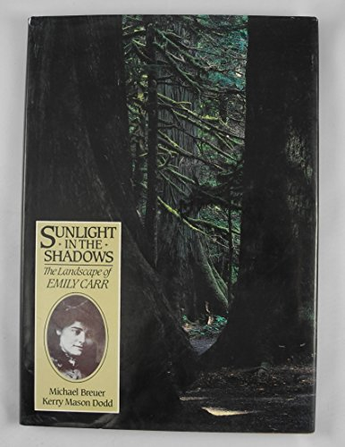 Sunlight in the Shadows The Landscape of Emily Carr - Dodd, Kerry Mason & Breuer, Michael