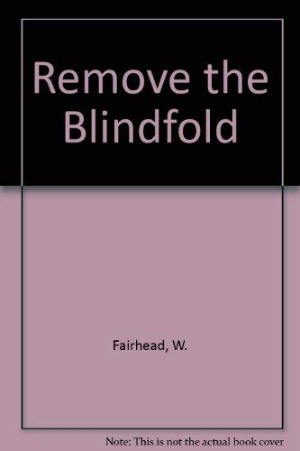 Remove The Blindfold