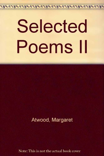 SELECTED POEMS 11. POEMS SELECTED & NEW: Atwood, Margaret