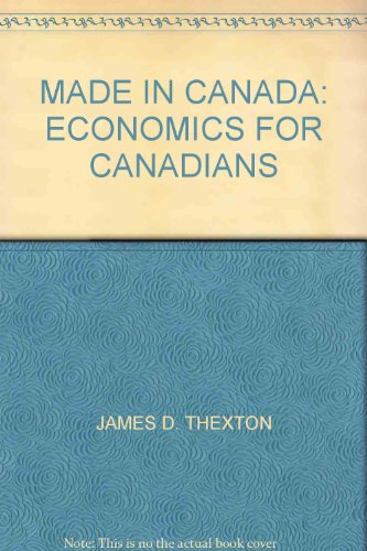MADE IN CANADA: ECONOMICS FOR CANADIANS THEXTON,: THEXTON, JAMES D.