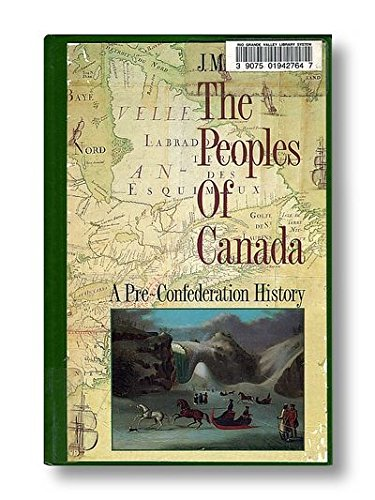 9780195406900: The Peoples of Canada: Volume 1: A Pre-Confederation History (Vol 1)