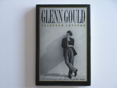 9780195407990: Glenn Gould: Selected Letters