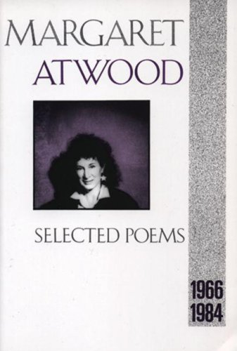SELECTED POEMS. 1966 - 1984 . {: Atwood, Margaret