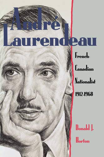 Andre Laurendeau: French Canadian Nationalist 1912-1968: Donald J. Horton