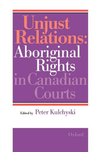 Unjust relations : aboriginal rights in Canadian courts.: Kulchyski, Peter (ed.)