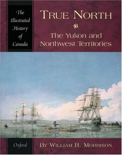 9780195410457: True North: The Yukon and Northwest Territories (Illustrated History of Canada)