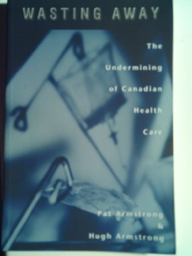 9780195410709: Wasting Away: The Undermining of Canadian Health Care