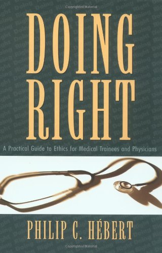 9780195411041: Doing Right: A Practical Guide to Ethics for Medical Trainees and Physicians
