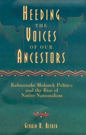 9780195411386: Heeding the Voices of Our Ancestors: Kahnawake Mohawk Politics and the Rise of Native Nationalism