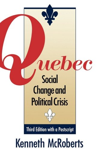 Quebec : Social Change and Political Crisis: Kenneth McRoberts