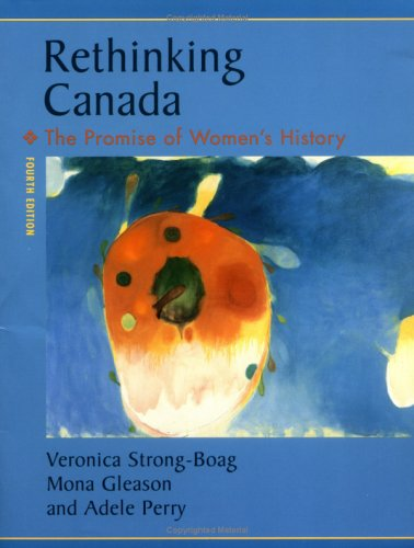 Rethinking Canada: The Promise of Women's History: Veronica Strong-Boag, Mona