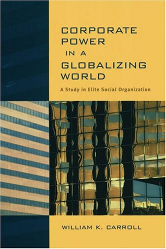 9780195417593: Corporate Power in a Globalizing World: A Study in Elite Social Organization (Wynford Books)