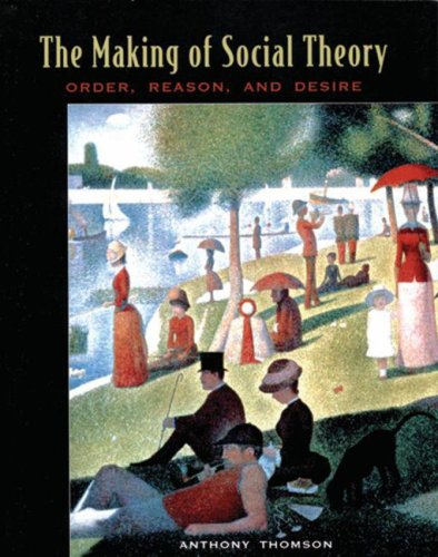 9780195419863: The Making of Social Theory: Order, Reason, and Desire