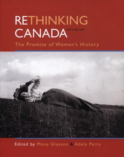 Rethinking Canada: The Promise of Women's History: Perry, Adele