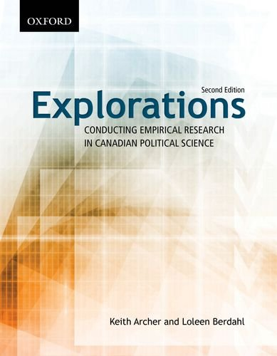 Explorations: Conducting Empirical Research in Canadian Political: Keith Archer, Loleen