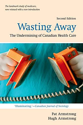 9780195438291: Wasting Away: The Undermining of Canadian Health Care (Wynford Books)