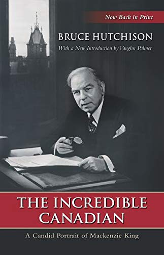 9780195438901: The Incredible Canadian: A Candid Portrait of Mackenzie King (Wynford Books)