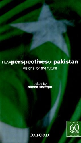 NEW PERSPECTIVES ON PAKISTAN: VISIONS FOR THE FUTURE.: Shafqat, Saeed (edit).