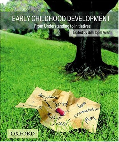Early Childhood Development: From Understanding to Initiatives: Khan, Bushra, Bin