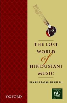 9780195474671: The Lost World of Hindustani Music