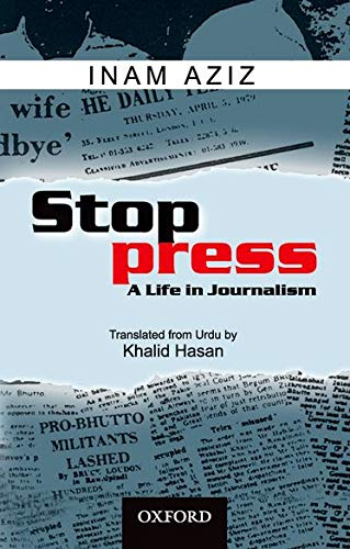 Stop Press: A Life in Journalism: Inam Aziz; Translator-Khalid