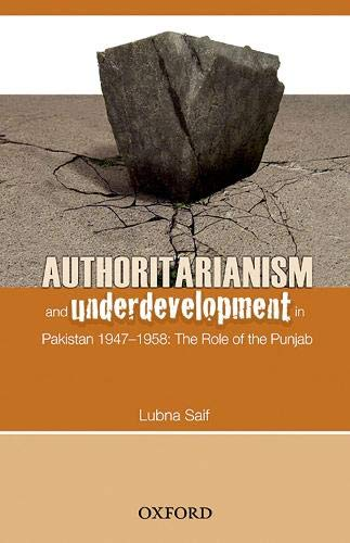 Authoritarianism and Underdevelopment in Pakistan 1947-1958: The: Saif, Lubna