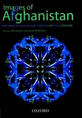 Images of Afghanistan: Exploring Afghan Culture through: Loewen, Arley