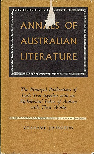 ANNALS OF AUSTRALIAN LITERATURE: THE PRINCIPAL PUBLICATIONS OF EACH YEAR TOGETHER WITH AN ALPHABE...