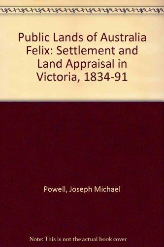 Public Lands of Australia Felix: Settlement and Land Appraisal in Victoria, 1834-91: Powell, Joseph...